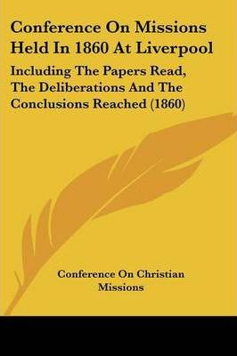 Conference on Missions Held in 1860 at Liverpool