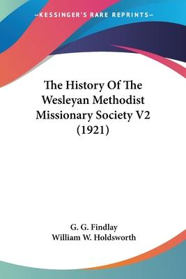 The History of the Wesleyan Methodist Missionary Society V2 (1921)