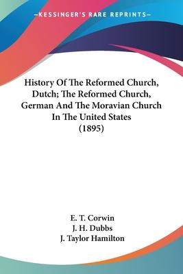 History of the Reformed Church, Dutch; The Reformed Church, German and the Moravian Church in the United States (1895)