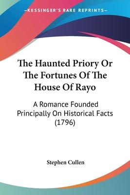 The Haunted Priory Or The Fortunes Of The House Of Rayo