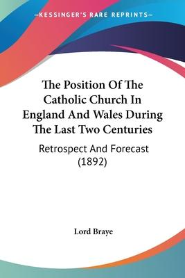 The Position of the Catholic Church in England and Wales During the Last Two Centuries