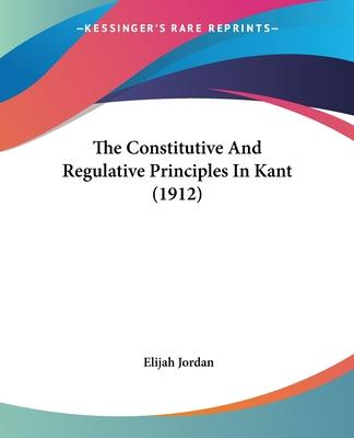 The Constitutive and Regulative Principles in Kant (1912)