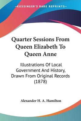 Quarter Sessions from Queen Elizabeth to Queen Anne