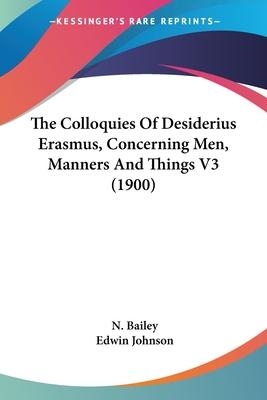The Colloquies of Desiderius Erasmus, Concerning Men, Manners and Things V3 (1900)