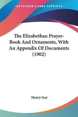 The Elizabethan Prayer-Book and Ornaments, with an Appendix of Documents (1902)