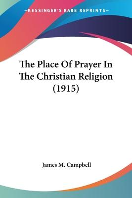 The Place of Prayer in the Christian Religion (1915)
