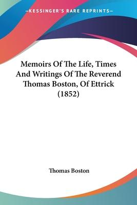Memoirs of the Life, Times and Writings of the Reverend Thomas Boston, of Ettrick (1852)