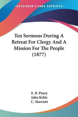 Ten Sermons During a Retreat for Clergy and a Mission for the People (1877)