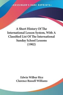 A Short History of the International Lesson System, with a Classified List of the International Sunday School Lessons (1902)