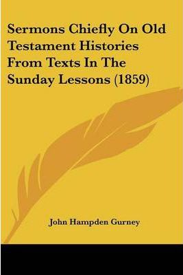 Sermons Chiefly on Old Testament Histories from Texts in the Sunday Lessons (1859)