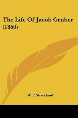 The Life of Jacob Gruber (1860)