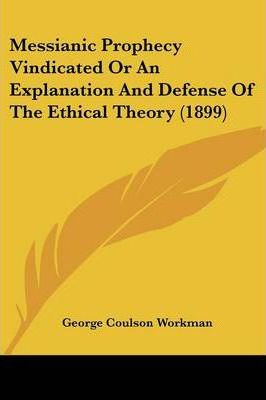 Messianic Prophecy Vindicated or an Explanation and Defense of the Ethical Theory (1899)