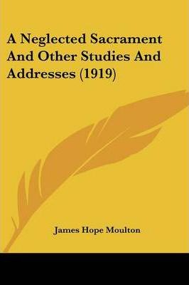 A Neglected Sacrament and Other Studies and Addresses (1919)