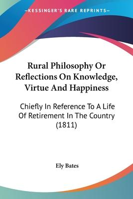 Rural Philosophy or Reflections on Knowledge, Virtue and Happiness