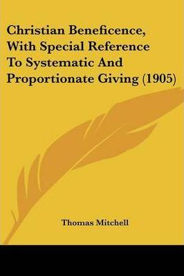 Christian Beneficence, with Special Reference to Systematic and Proportionate Giving (1905)