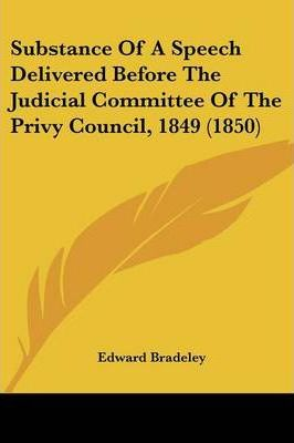 Substance of a Speech Delivered Before the Judicial Committee of the Privy Council, 1849 (1850)