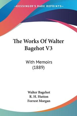 The Works of Walter Bagehot V3