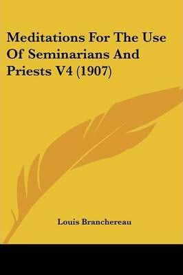 Meditations for the Use of Seminarians and Priests V4 (1907)