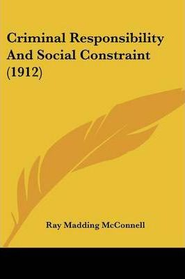Criminal Responsibility and Social Constraint (1912)