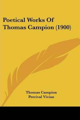 Poetical Works of Thomas Campion (1900)