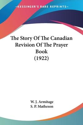 The Story of the Canadian Revision of the Prayer Book (1922)
