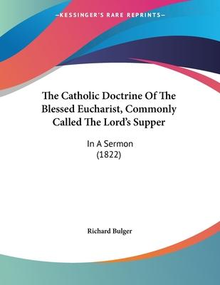 The Catholic Doctrine of the Blessed Eucharist, Commonly Called the Lord's Supper