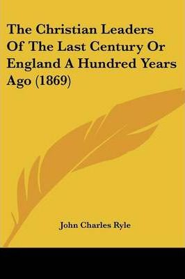 The Christian Leaders Of The Last Century Or England A Hundred Years Ago (1869)