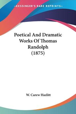 Poetical and Dramatic Works of Thomas Randolph (1875)