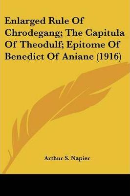 Enlarged Rule of Chrodegang; The Capitula of Theodulf; Epitome of Benedict of Aniane (1916)