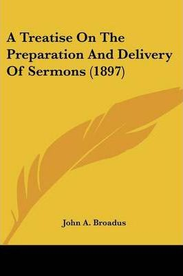 A Treatise on the Preparation and Delivery of Sermons (1897)