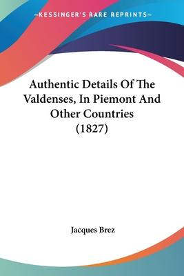 Authentic Details of the Valdenses, in Piemont and Other Countries (1827)