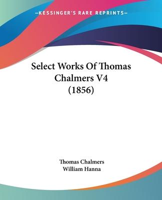 Select Works of Thomas Chalmers V4 (1856)