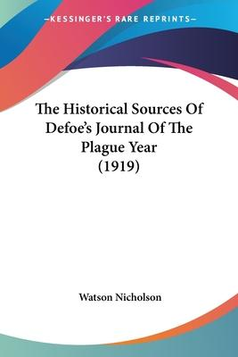 The Historical Sources of Defoe's Journal of the Plague Year (1919)
