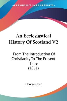 An Ecclesiastical History of Scotland V2