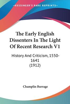 The Early English Dissenters in the Light of Recent Research V1