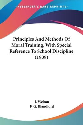 Principles and Methods of Moral Training, with Special Reference to School Discipline (1909)
