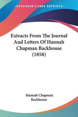 Extracts from the Journal and Letters of Hannah Chapman Backhouse (1858)