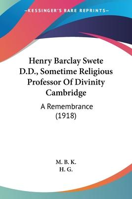 Henry Barclay Swete D.D., Sometime Religious Professor of Divinity Cambridge