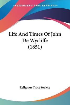 Life and Times of John de Wycliffe (1851)