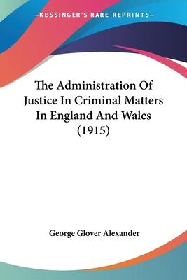 The Administration of Justice in Criminal Matters in England and Wales (1915)