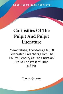 Curiosities of the Pulpit and Pulpit Literature