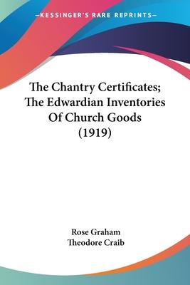 The Chantry Certificates; The Edwardian Inventories of Church Goods (1919)