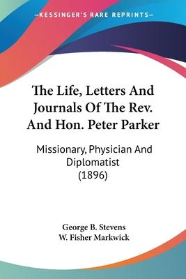 The Life, Letters and Journals of the REV. and Hon. Peter Parker