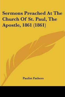 Sermons Preached at the Church of St. Paul, the Apostle, 1861 (1861)