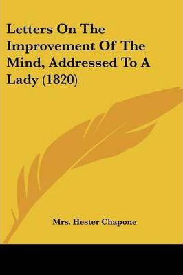 Letters on the Improvement of the Mind, Addressed to a Lady (1820)