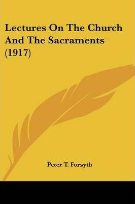 Lectures on the Church and the Sacraments (1917)