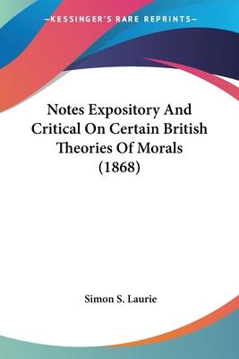 Notes Expository and Critical on Certain British Theories of Morals (1868)