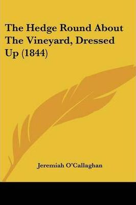 The Hedge Round about the Vineyard, Dressed Up (1844)