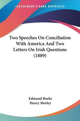 Two Speeches on Conciliation with America and Two Letters on Irish Questions (1889)