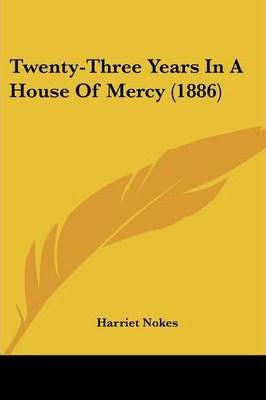 Twenty-Three Years in a House of Mercy (1886)